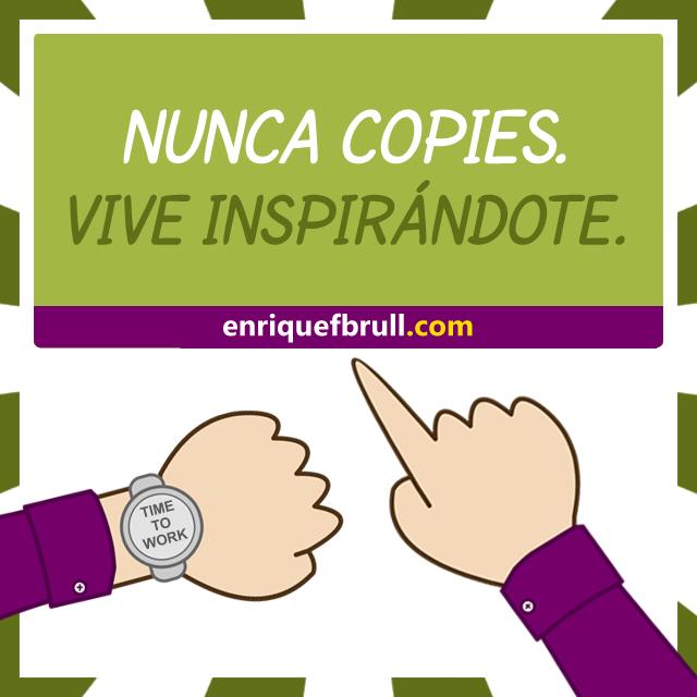 nunca copies vive inspirandote